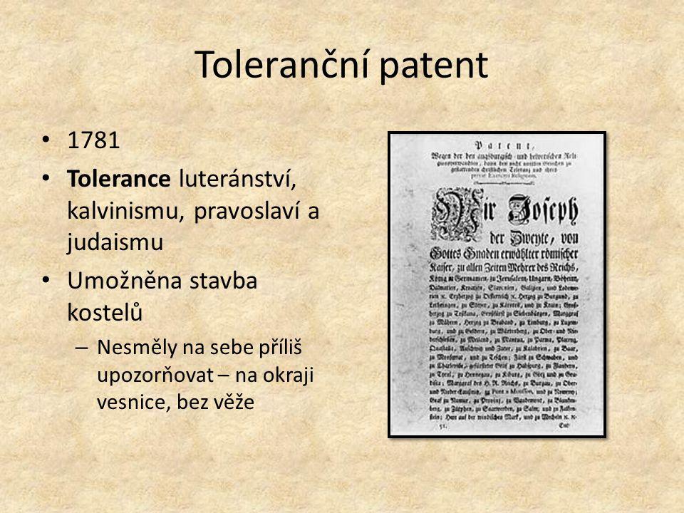 Toleranční patent 1781 Tolerance luteránství, kalvinismu, pravoslaví a judaismu Umožněna stavba kostelů – Nesměly na sebe příliš upozorňovat – na okraji vesnice, bez věže