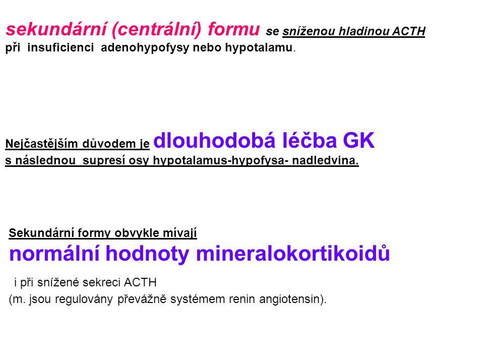 sekundární (centrální) formu se sníženou hladinou ACTH při insuficienci adenohypofysy nebo hypotalamu.