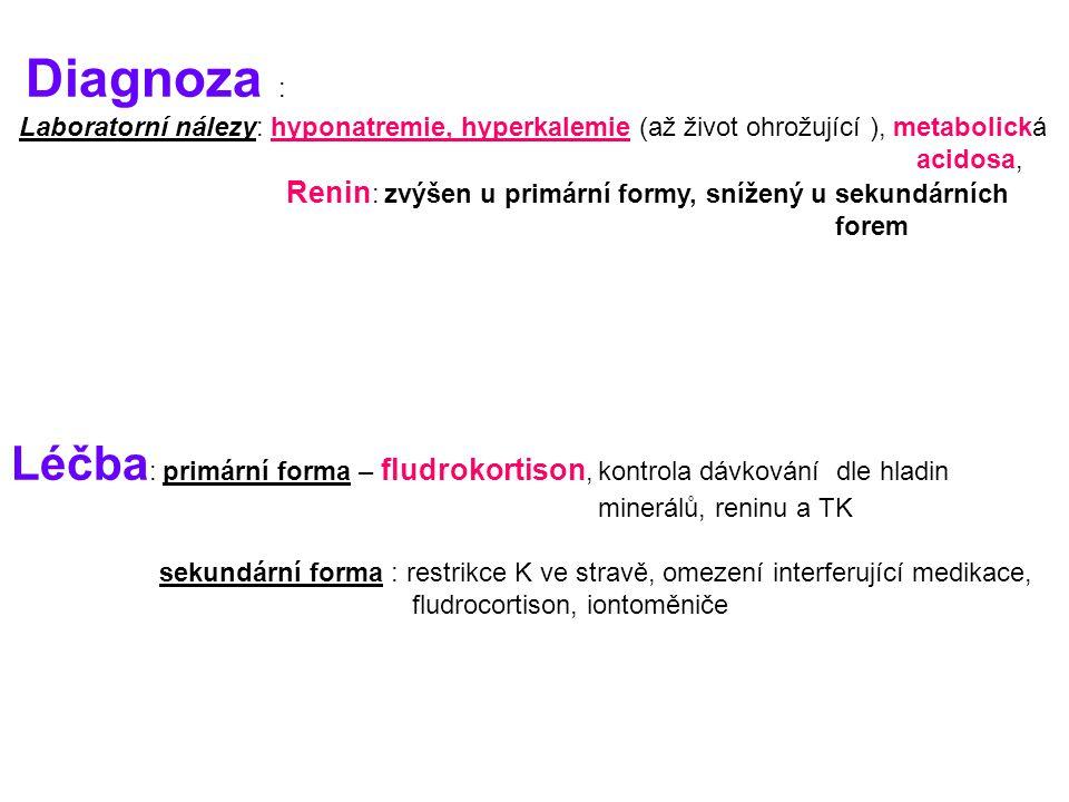 Diagnoza : Laboratorní nálezy: hyponatremie, hyperkalemie (až život ohrožující ), metabolická acidosa, Renin : zvýšen u primární formy, snížený u sekundárních forem Léčba : primární forma – fludrokortison, kontrola dávkování dle hladin minerálů, reninu a TK sekundární forma : restrikce K ve stravě, omezení interferující medikace, fludrocortison, iontoměniče