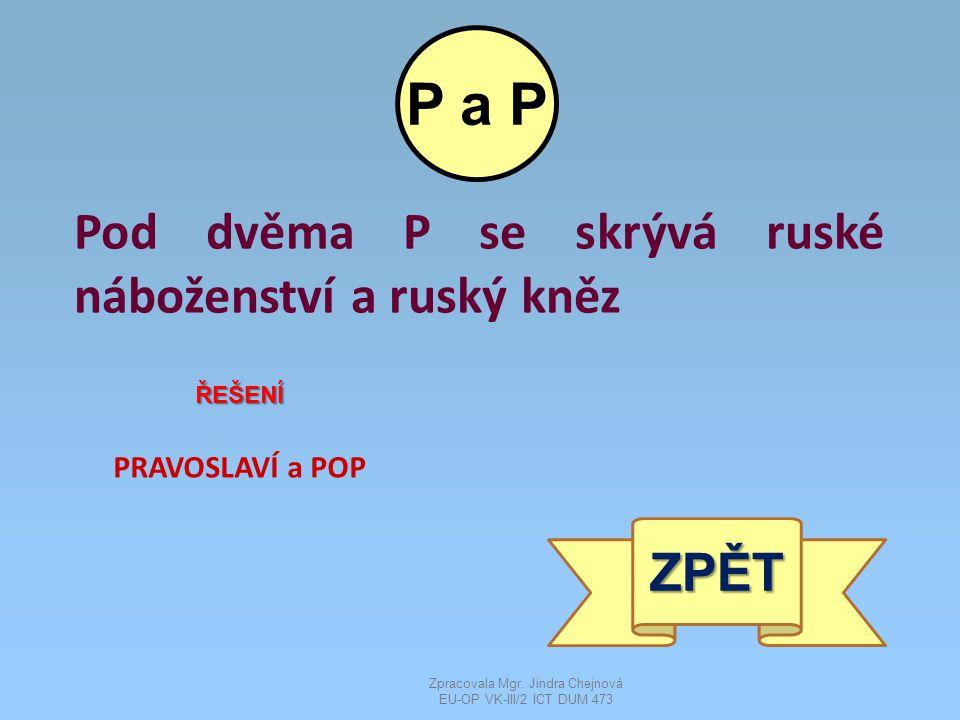 Pod dvěma P se skrývá ruské náboženství a ruský kněz ŘEŠENÍ PRAVOSLAVÍ a POP ZPĚT P a P Zpracovala Mgr.