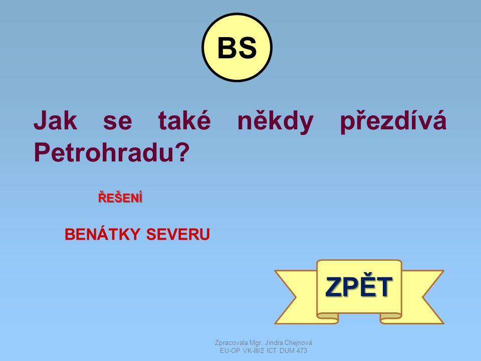 Jak se také někdy přezdívá Petrohradu.ŘEŠENÍ BENÁTKY SEVERU ZPĚT BS Zpracovala Mgr.