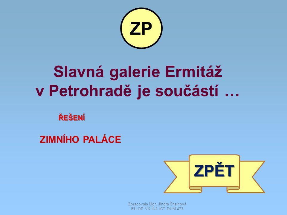 Slavná galerie Ermitáž v Petrohradě je součástí … ŘEŠENÍ ZIMNÍHO PALÁCE ZPĚT ZP Zpracovala Mgr.