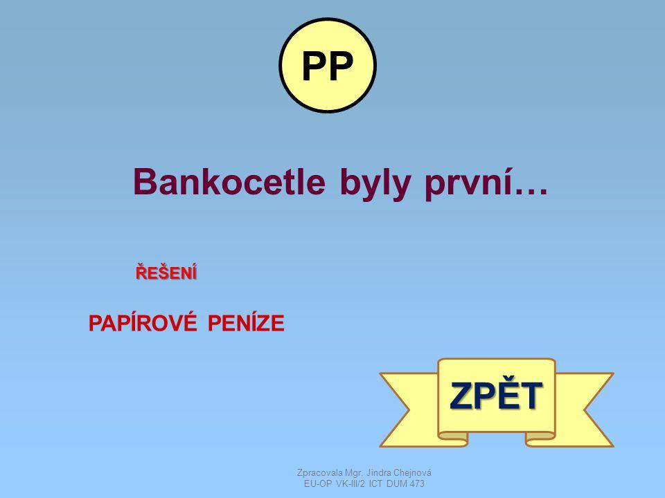 Bankocetle byly první… ŘEŠENÍ PAPÍROVÉ PENÍZE ZPĚT PP Zpracovala Mgr.