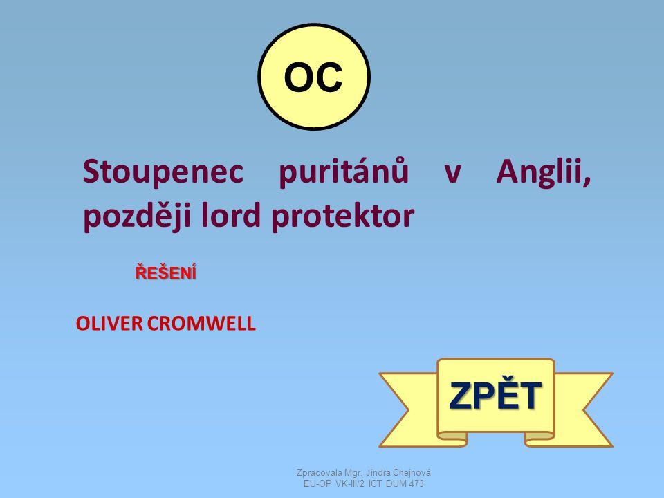Stoupenec puritánů v Anglii, později lord protektor ŘEŠENÍ OLIVER CROMWELL ZPĚT OC Zpracovala Mgr.