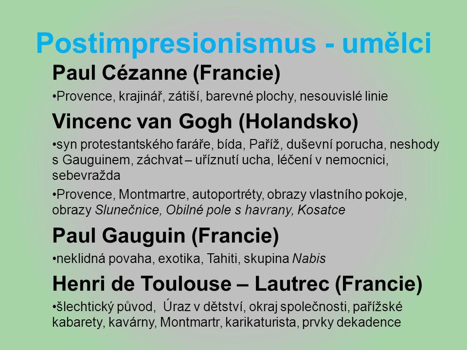 Postimpresionismus - umělci Paul Cézanne (Francie) Provence, krajinář, zátiší, barevné plochy, nesouvislé linie Vincenc van Gogh (Holandsko) syn prote