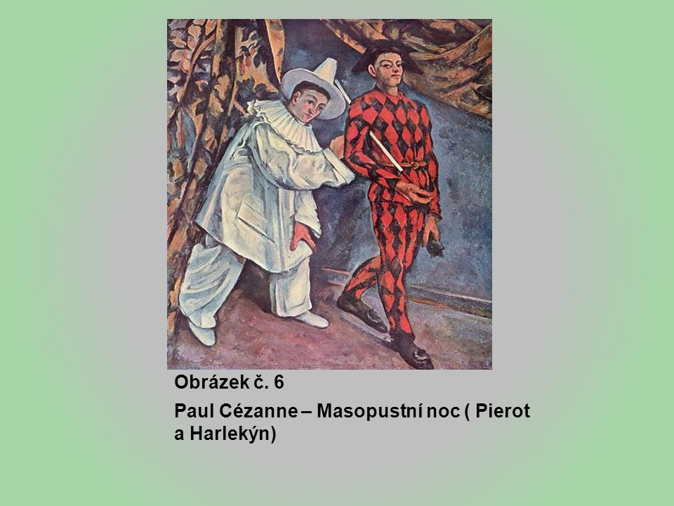 Obrázek č. 6 Paul Cézanne – Masopustní noc ( Pierot a Harlekýn)