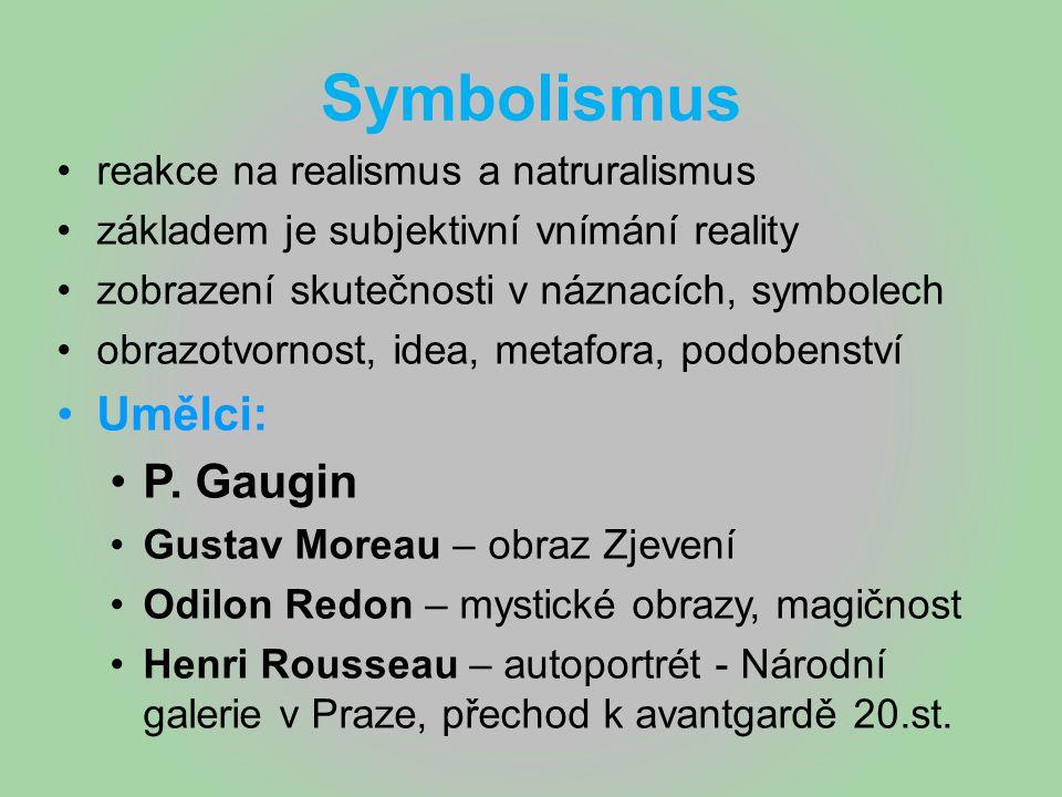 Symbolismus reakce na realismus a natruralismus základem je subjektivní vnímání reality zobrazení skutečnosti v náznacích, symbolech obrazotvornost, i