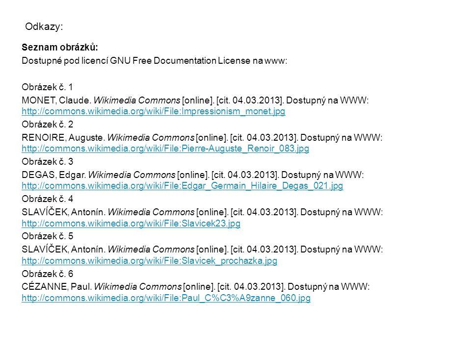 Odkazy: Seznam obrázků: Dostupné pod licencí GNU Free Documentation License na www: Obrázek č. 1 MONET, Claude. Wikimedia Commons [online]. [cit. 04.0