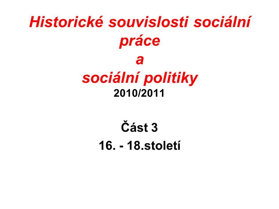 Historické souvislosti sociální práce a sociální politiky 2010/2011 Část 3 16. - 18.století