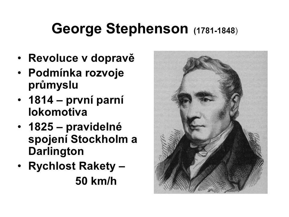 George Stephenson (1781-1848) Revoluce v dopravě Podmínka rozvoje průmyslu 1814 – první parní lokomotiva 1825 – pravidelné spojení Stockholm a Darling