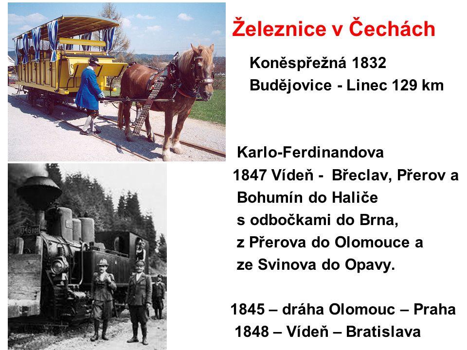 Železnice v Čechách Koněspřežná 1832 Budějovice - Linec 129 km Karlo-Ferdinandova 1847 Vídeň - Břeclav, Přerov a Bohumín do Haliče s odbočkami do Brna