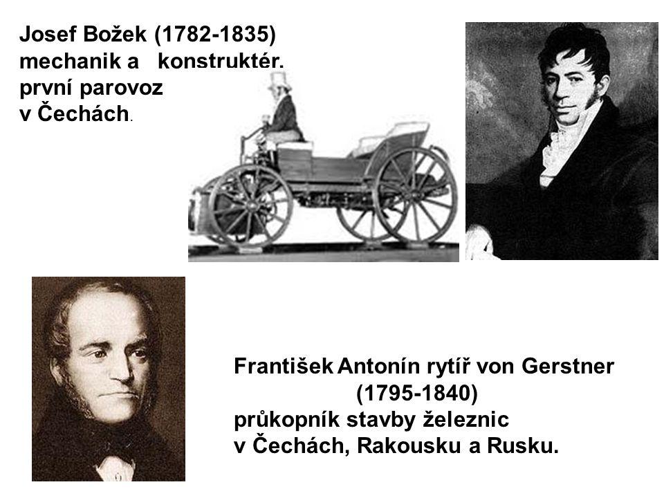 Josef Božek (1782-1835) mechanik a konstruktér, první parovoz v Čechách. František Antonín rytíř von Gerstner (1795-1840) průkopník stavby železnic v