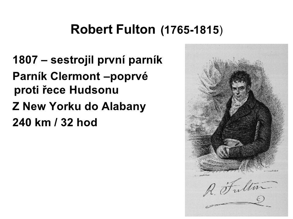 Robert Fulton (1765-1815) 1807 – sestrojil první parník Parník Clermont –poprvé proti řece Hudsonu Z New Yorku do Alabany 240 km / 32 hod