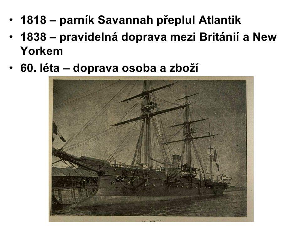 1818 – parník Savannah přeplul Atlantik 1838 – pravidelná doprava mezi Británií a New Yorkem 60. léta – doprava osoba a zboží