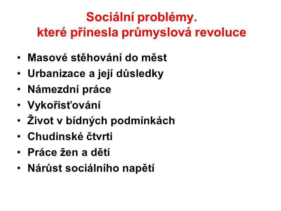 Sociální problémy. které přinesla průmyslová revoluce Masové stěhování do měst Urbanizace a její důsledky Námezdní práce Vykořisťování Život v bídných