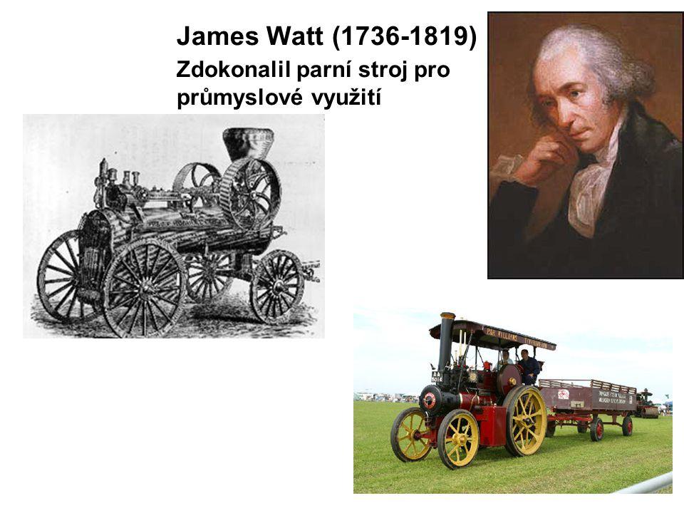 James Watt (1736-1819) Zdokonalil parní stroj pro průmyslové využití