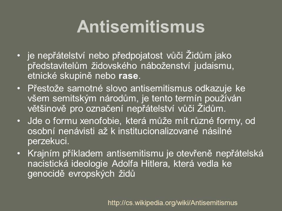 Antisemitismus je nepřátelství nebo předpojatost vůči Židům jako představitelům židovského náboženství judaismu, etnické skupině nebo rase. Přestože s