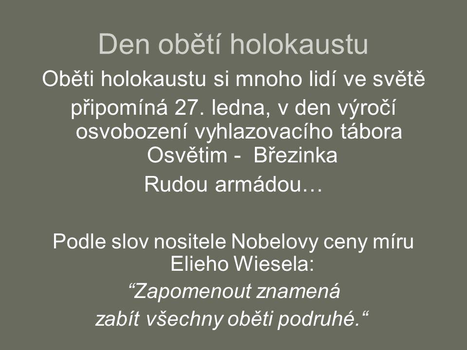 Den obětí holokaustu Oběti holokaustu si mnoho lidí ve světě připomíná 27. ledna, v den výročí osvobození vyhlazovacího tábora Osvětim - Březinka Rudo