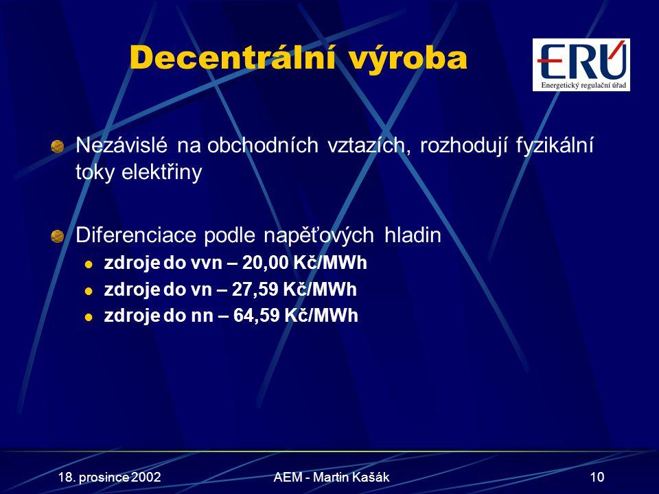 18. prosince 2002AEM - Martin Kašák10 Decentrální výroba Nezávislé na obchodních vztazích, rozhodují fyzikální toky elektřiny Diferenciace podle napěť