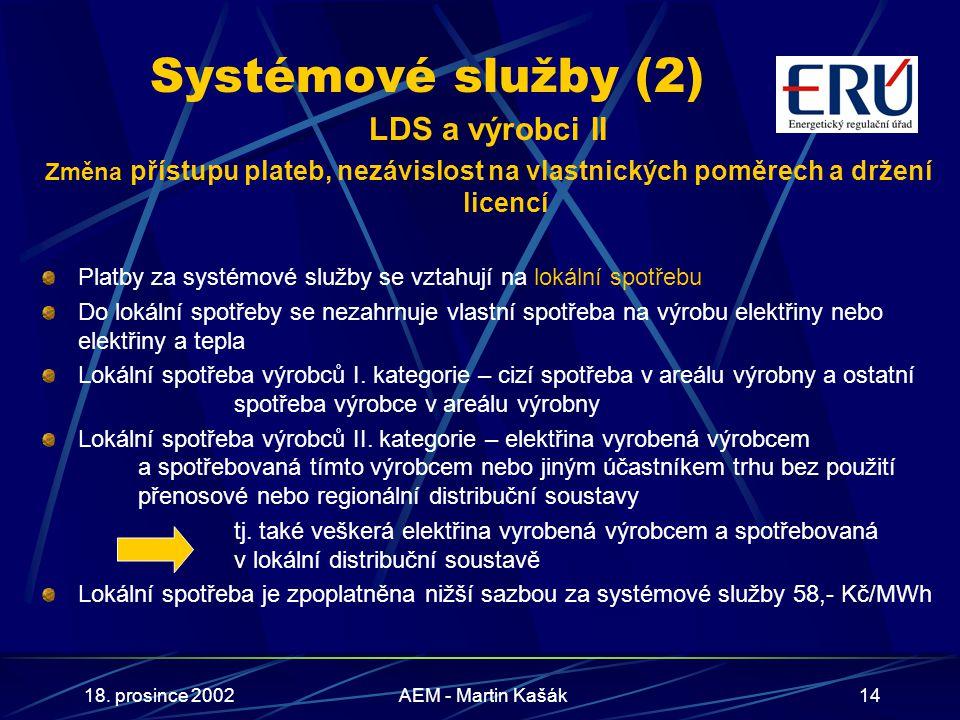 18. prosince 2002AEM - Martin Kašák14 Systémové služby (2) LDS a výrobci II Změna přístupu plateb, nezávislost na vlastnických poměrech a držení licen