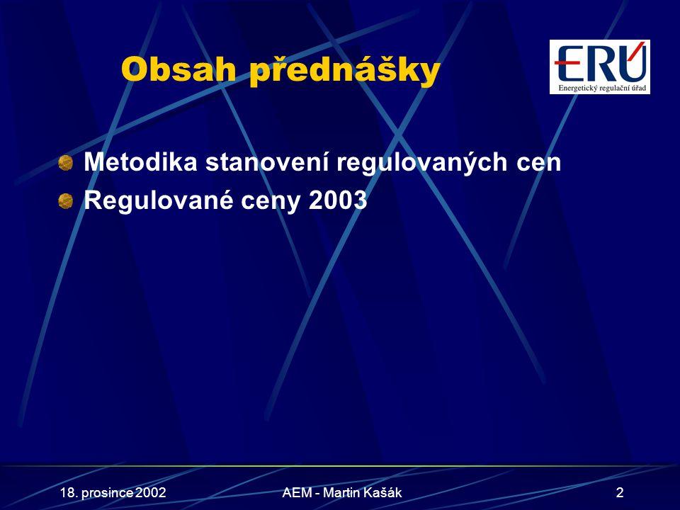 18. prosince 2002AEM - Martin Kašák2 Obsah přednášky Metodika stanovení regulovaných cen Regulované ceny 2003
