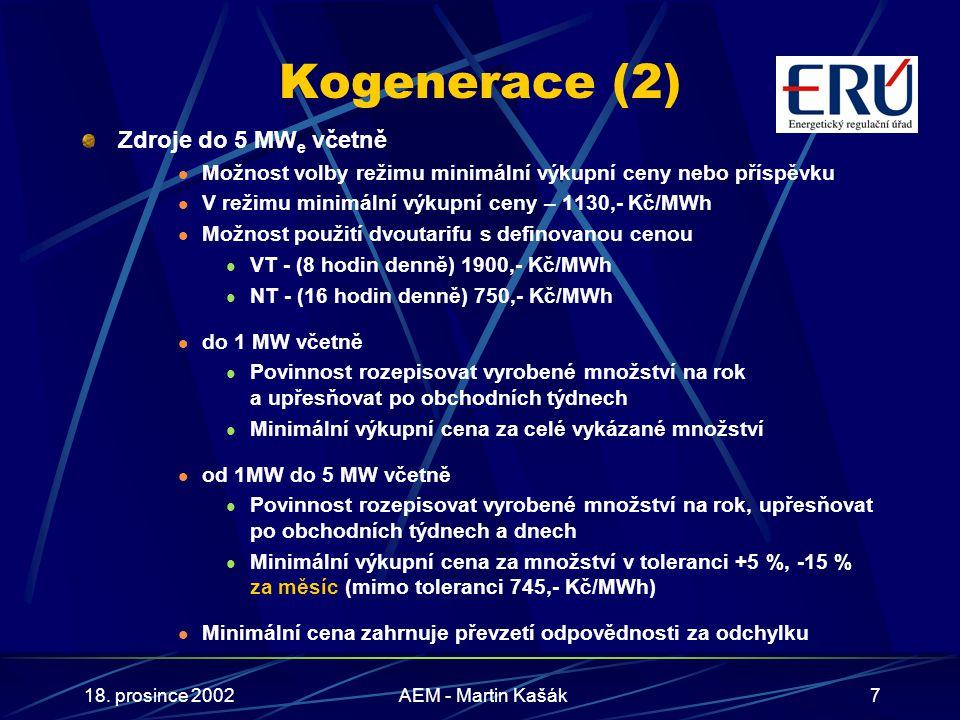 18. prosince 2002AEM - Martin Kašák7 Kogenerace (2) Zdroje do 5 MW e včetně Možnost volby režimu minimální výkupní ceny nebo příspěvku V režimu minimá