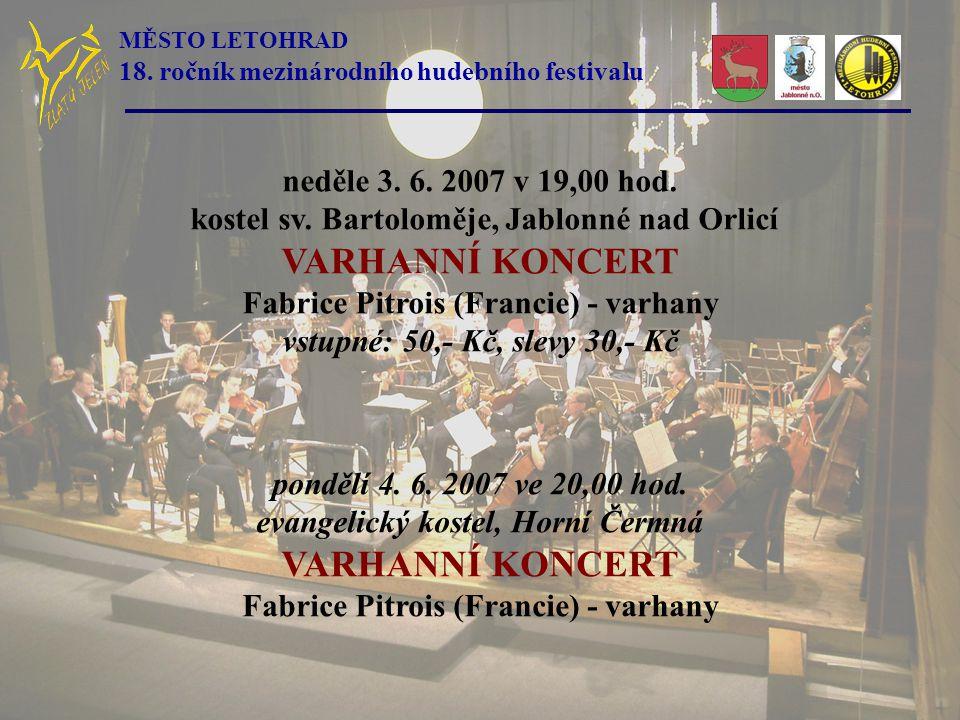 pondělí 4. 6. 2007 ve 20,00 hod. evangelický kostel, Horní Čermná VARHANNÍ KONCERT Fabrice Pitrois (Francie) - varhany neděle 3. 6. 2007 v 19,00 hod.