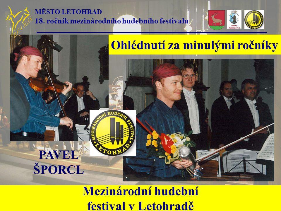 Ohlédnutí za minulými ročníky Mezinárodní hudební festival v Letohradě PAVEL ŠPORCL MĚSTO LETOHRAD 18. ročník mezinárodního hudebního festivalu