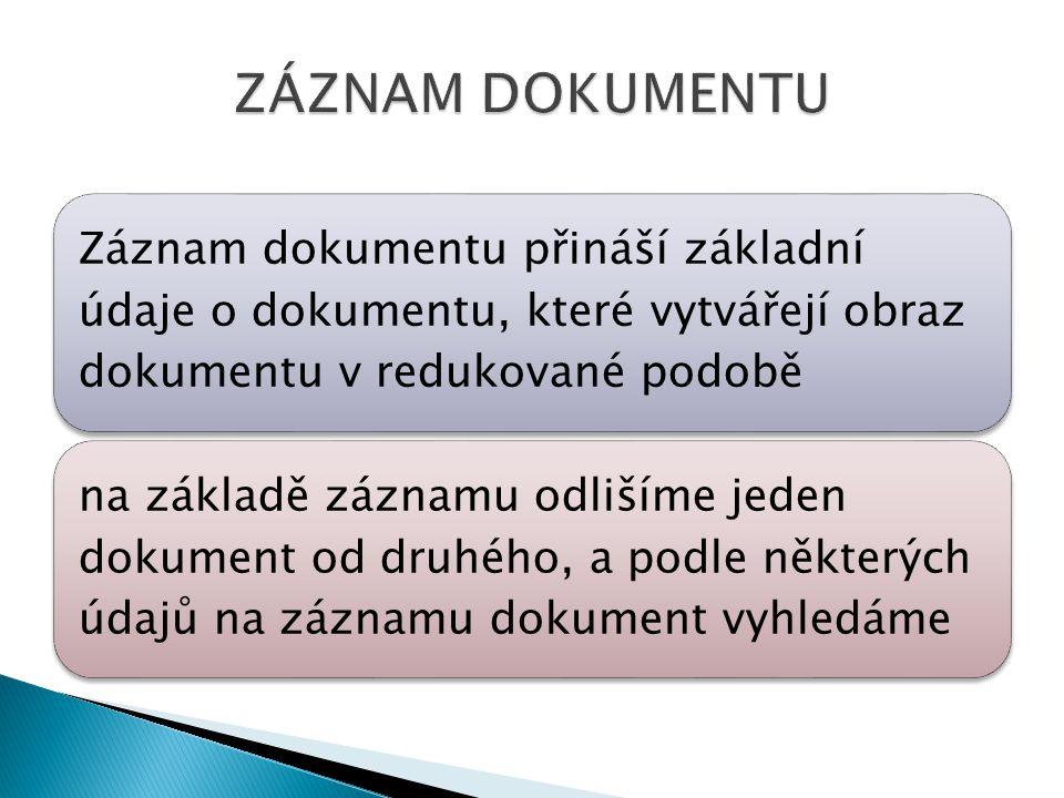Záznam dokumentu přináší základní údaje o dokumentu, které vytvářejí obraz dokumentu v redukované podobě na základě záznamu odlišíme jeden dokument od