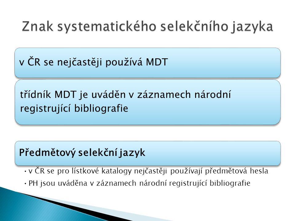 v ČR se nejčastěji používá MDT třídník MDT je uváděn v záznamech národní registrující bibliografie Předmětový selekční jazyk v ČR se pro lístkové kata