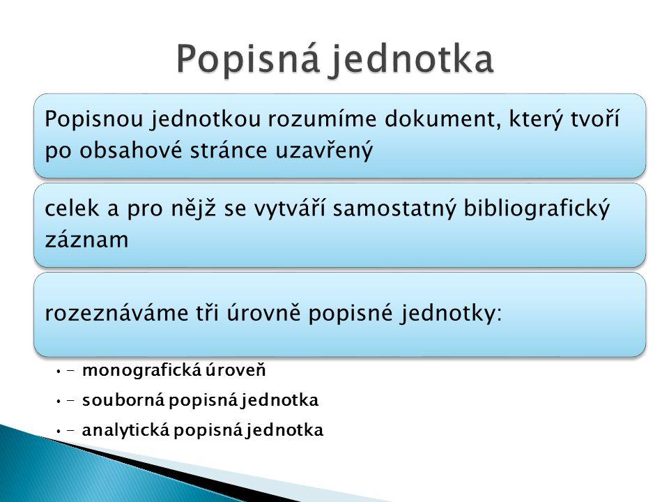 Popisnou jednotkou rozumíme dokument, který tvoří po obsahové stránce uzavřený celek a pro nějž se vytváří samostatný bibliografický záznam rozeznávám