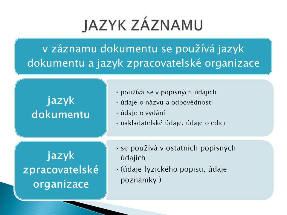 v záznamu dokumentu se používá jazyk dokumentu a jazyk zpracovatelské organizace používá se v popisných údajích údaje o názvu a odpovědnosti údaje o v