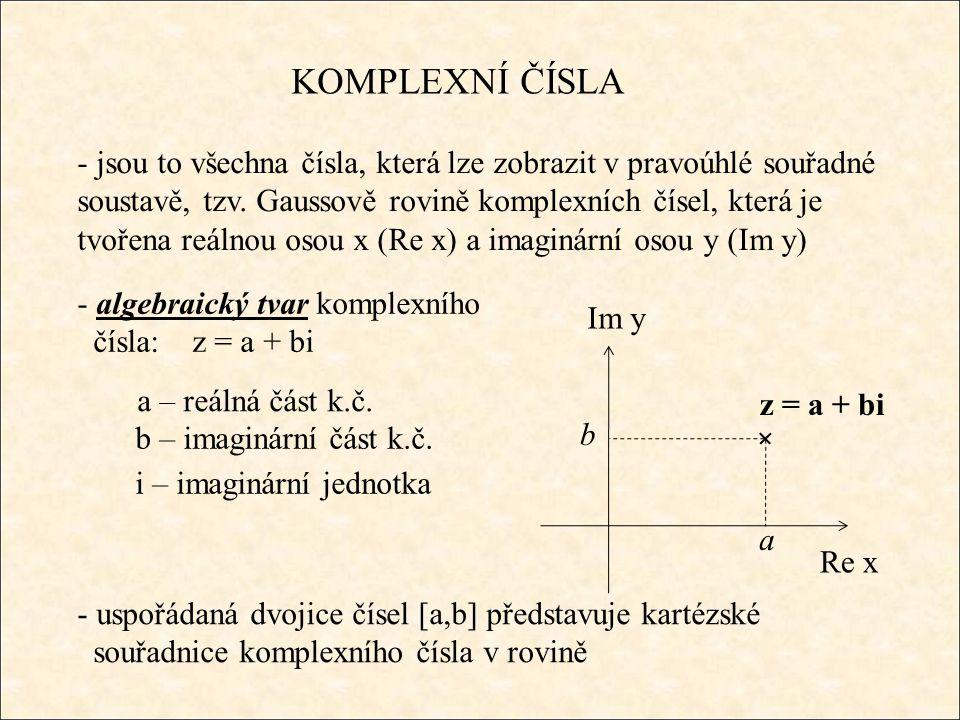 KOMPLEXNÍ ČÍSLA - komplexně sdružené číslo k číslu z = a + bi je číslo = a – bi Re x Im y z = a + bi a b = a – bi – b - čísla z a jsou osově souměrné podle osy x - absolutní hodnota k.č.