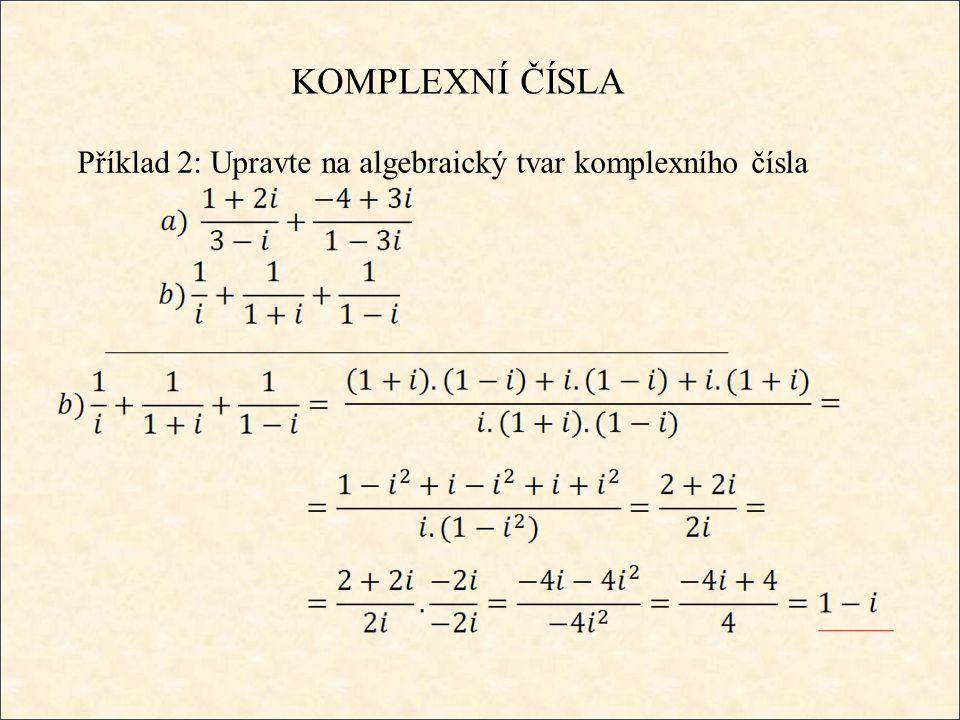 KOMPLEXNÍ ČÍSLA Příklad 2: Upravte na algebraický tvar komplexního čísla