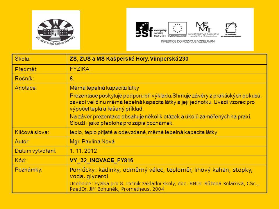 Škola: ZŠ, ZUŠ a MŠ Kašperské Hory, Vimperská 230 Předmět: FYZIKA Ročník: 8. Anotace: Měrná tepelná kapacita látky Prezentace poskytuje podporu při vý