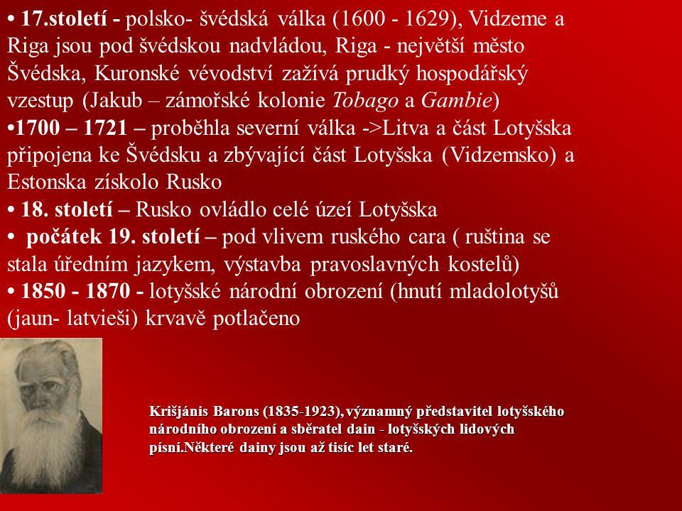 Dějiny Lotyšska 10.tisíciletí př.Kr. - příchod prvních obyvatel na lotyšské území po ústupu ledovců. začátek 3.tisíciletí př. Kr. - baltské kmeny (pře