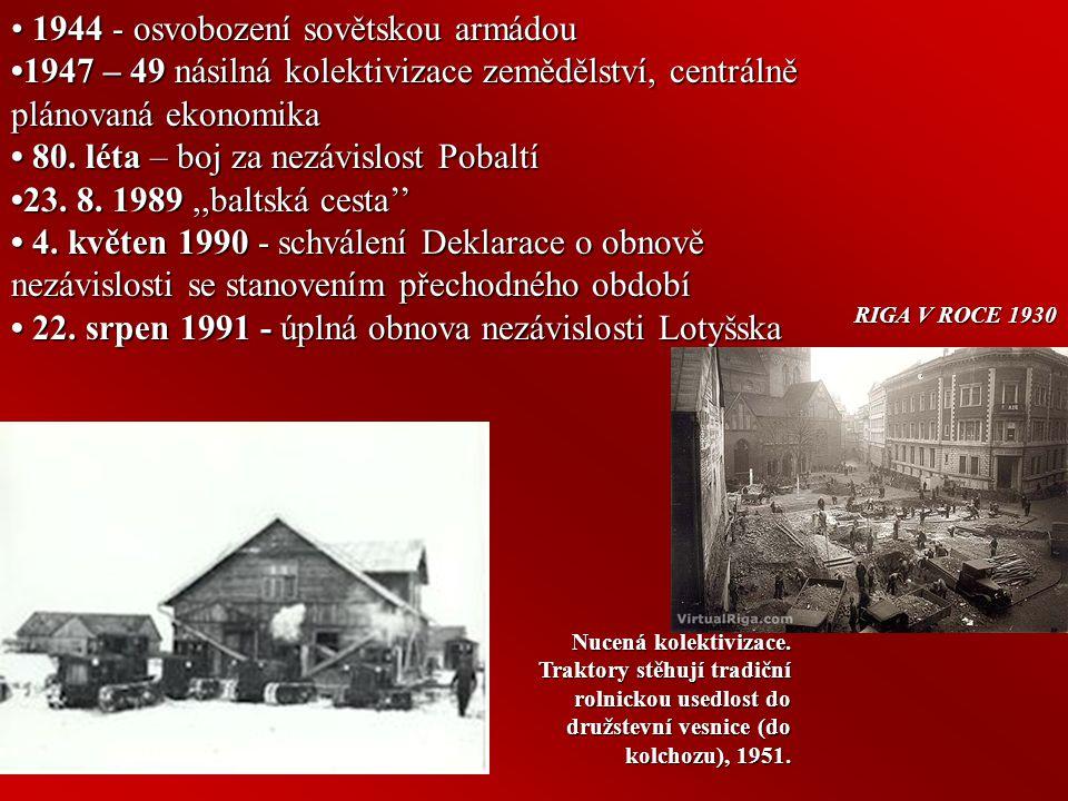 18.listopad 1918 - vyhlášení nezávislosti Lotyšska (uznána až 22. září 1921) 1922 – schválilo ústavu 1934 – Kärlis Ulmanis – státní převrat 17.červen
