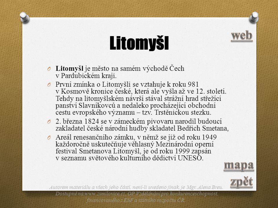 Litomyšl O Litomyšl je město na samém východě Čech v Pardubickém kraji. O První zmínka o Litomyšli se vztahuje k roku 981 v Kosmově kronice české, kte