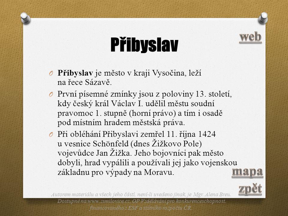 Přibyslav O Přibyslav je město v kraji Vysočina, leží na řece Sázavě. O První písemné zmínky jsou z poloviny 13. století, kdy český král Václav I. udě