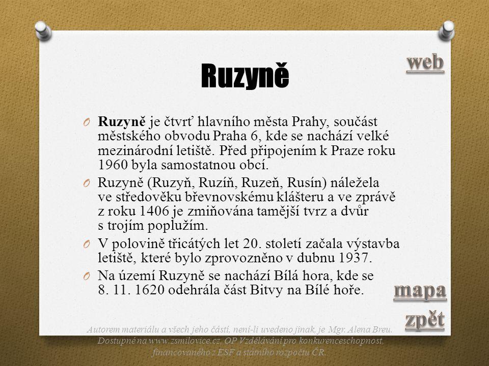 Ruzyně O Ruzyně je čtvrť hlavního města Prahy, součást městského obvodu Praha 6, kde se nachází velké mezinárodní letiště. Před připojením k Praze rok