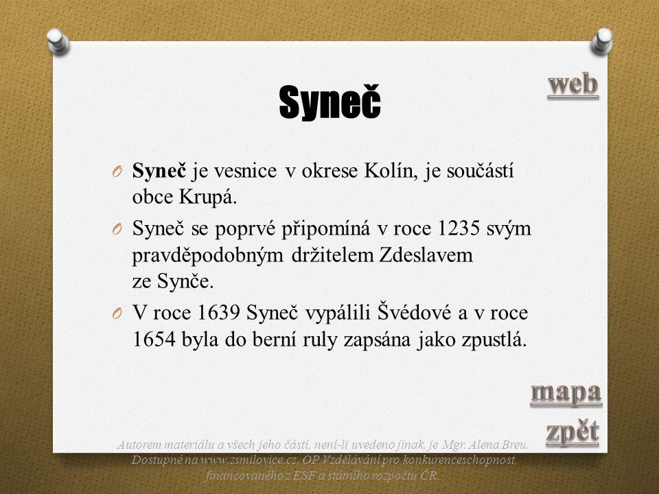 Syneč O Syneč je vesnice v okrese Kolín, je součástí obce Krupá. O Syneč se poprvé připomíná v roce 1235 svým pravděpodobným držitelem Zdeslavem ze Sy