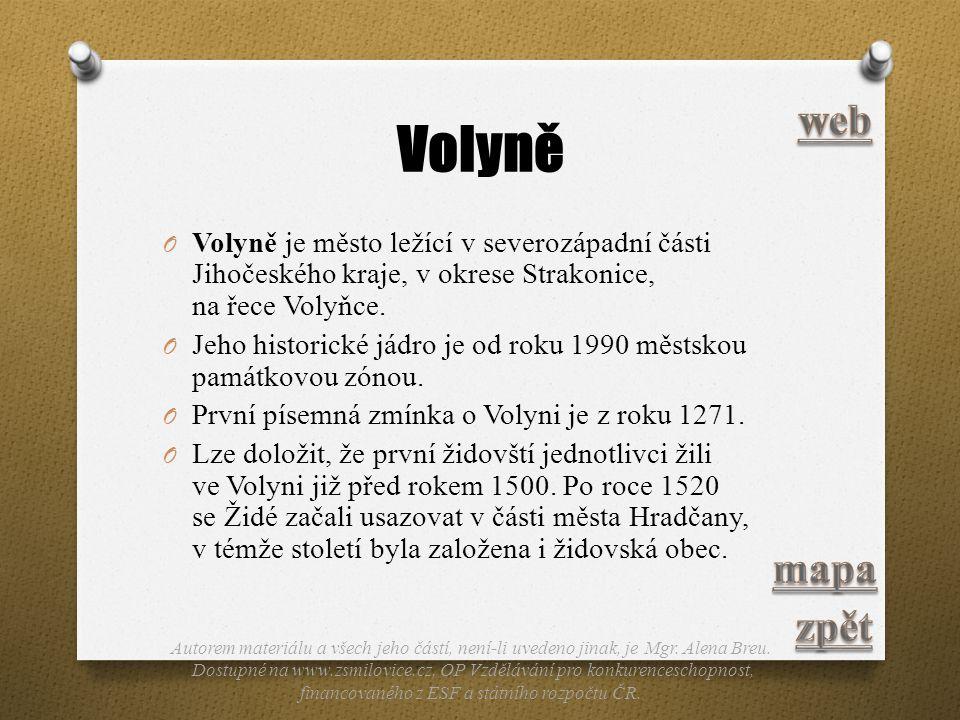 Volyně O Volyně je město ležící v severozápadní části Jihočeského kraje, v okrese Strakonice, na řece Volyňce. O Jeho historické jádro je od roku 1990