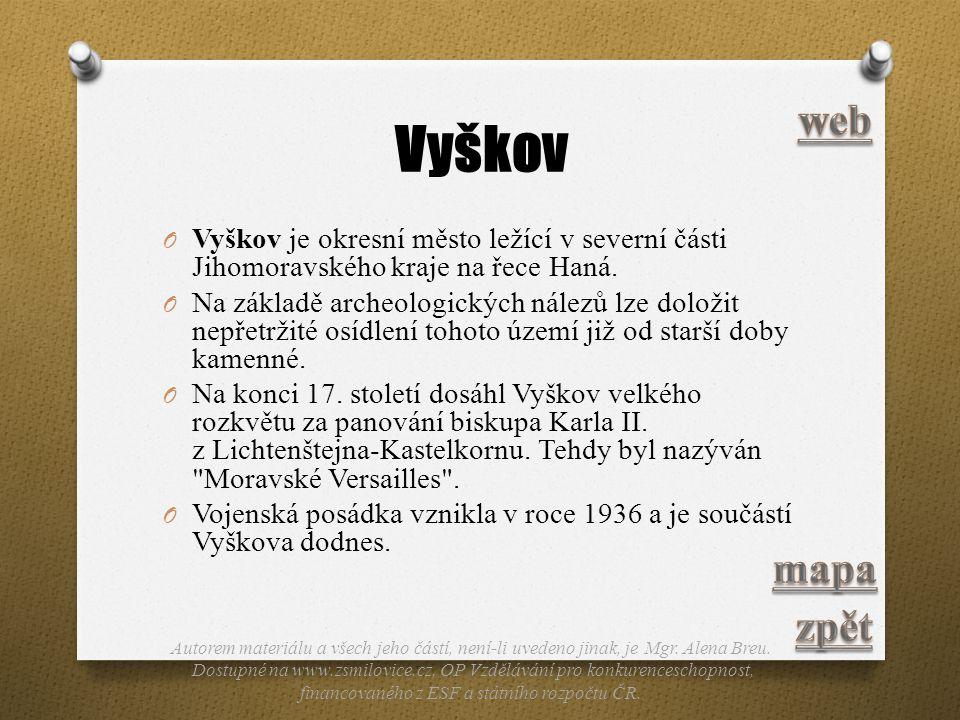 Vyškov O Vyškov je okresní město ležící v severní části Jihomoravského kraje na řece Haná. O Na základě archeologických nálezů lze doložit nepřetržité