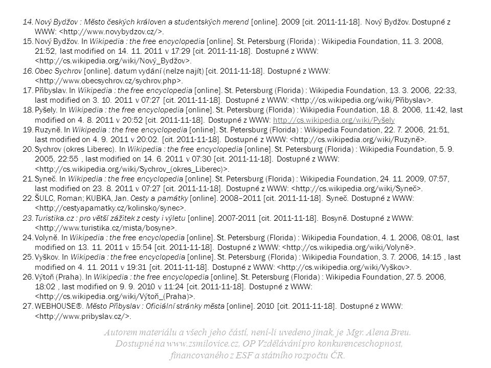Autorem materiálu a všech jeho částí, není-li uvedeno jinak, je Mgr. Alena Breu. Dostupné na www.zsmilovice.cz, OP Vzdělávání pro konkurenceschopnost,