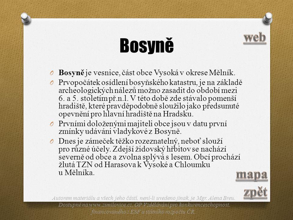 Bosyně O Bosyně je vesnice, část obce Vysoká v okrese Mělník. O Prvopočátek osídlení bosyňského katastru, je na základě archeologických nálezů možno z