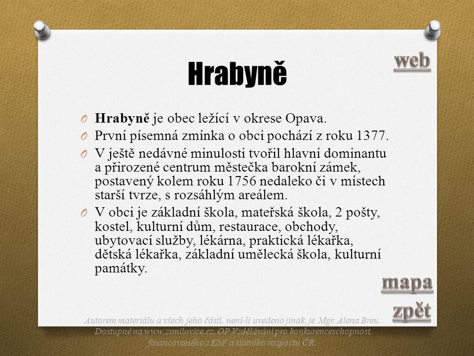 Hrabyně O Hrabyně je obec ležící v okrese Opava. O První písemná zmínka o obci pochází z roku 1377. O V ještě nedávné minulosti tvořil hlavní dominant
