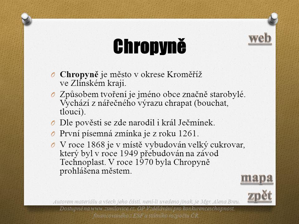 Chropyně O Chropyně je město v okrese Kroměříž ve Zlínském kraji. O Způsobem tvoření je jméno obce značně starobylé. Vychází z nářečného výrazu chrapa