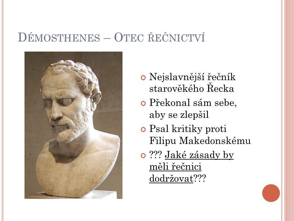 D ÉMOSTHENES – O TEC ŘEČNICTVÍ Nejslavnější řečník starověkého Řecka Překonal sám sebe, aby se zlepšil Psal kritiky proti Filipu Makedonskému ??? Jaké