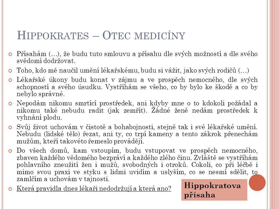 H IPPOKRATES – O TEC MEDICÍNY Přísahám (…), že budu tuto smlouvu a přísahu dle svých možností a dle svého svědomí dodržovat. Toho, kdo mě naučil umění
