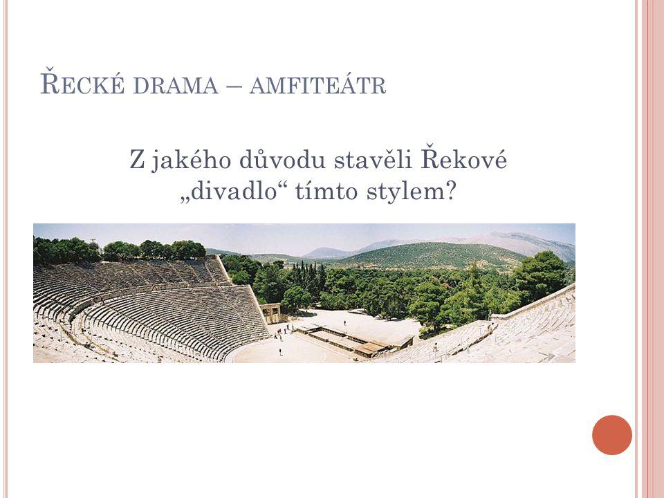 """Ř ECKÉ DRAMA – AMFITEÁTR Z jakého důvodu stavěli Řekové """"divadlo"""" tímto stylem?"""